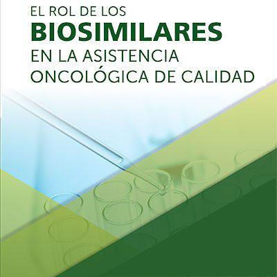 El Rol de los Biosimilares en la Asistencia Oncológica de Calidad