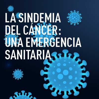 La Sindemia del Cáncer: Una Emergencia Sanitaria